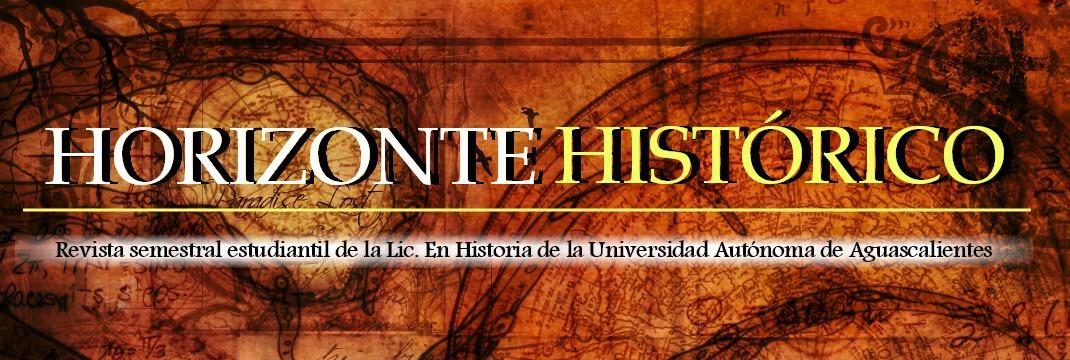 Horizonte Histórico - Revista semestral estudiantil de la Lic. En Historia de la UAA